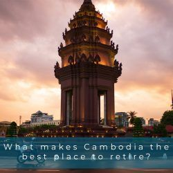 What makes Cambodia the Best Place to Retire
